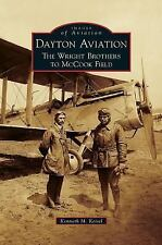 Dayton Aviation : The Wright Brothers to Mccook Field by Kenneth M. Keisel...