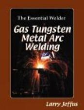 The Essential Welder: Gas Tungsten Metal Arc Welding (Essential-ExLibrary