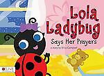Lola Ladybug Says Her Prayers by Erica Campbell