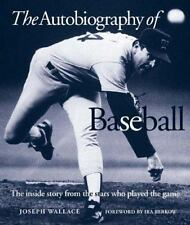 The Autobiography of Baseball The Inside Story from the Stars Who Played Game