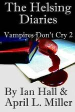 The Helsing Diaries (Vampires Don't Cry Book 2) by Ian Hall and April Miller...
