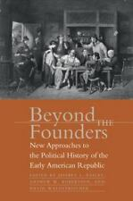 Beyond the Founders : New Approaches to the Political History... FREE SHIPPING