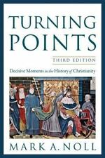 Turning Points : Decisive Moments in the History of Christianity by Mark A. Noll