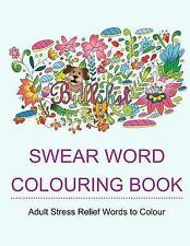 Swear Word Colouring Book: Colouring Books for Adults Featuring Stress Relieving Hilarious and Fancy Sweary Words by Adult Colouring Books, Star Coloring Books (Paperback / softback, 2016)