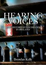 NEW Hearing Voices: The History of Psychiatry in Ireland by Brendan Kelly