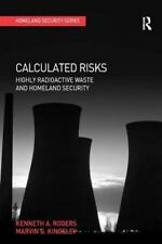 Homeland Security: Calculated Risks : Highly Radioactive Waste and Homeland...