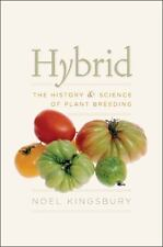 Hybrid: The History and Science of Plant Breeding by Kingsbury, Noel