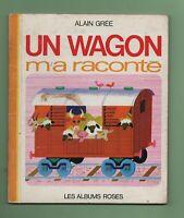 Les Albums Roses. Un wagon m'a raconté. Alain Grée. Hachette 1970. Très bel état