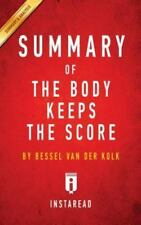 Summary of the Body Keeps the Score: By Bessel Van Der Kolk M.D. Includes Analys