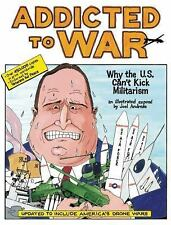 Addicted to War : Why the U. S. Can't Kick Militarism by Joel Andreas (2015,...
