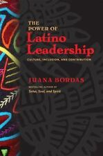 The Power Of Latino Leadership: Culture, Inclusion, And Contribution (bk Busi...