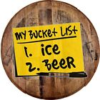 Whiskey Barrel Head My Bucket List Ice Beer Funny Drinking Party Lake Bar Sign