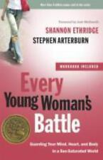 The Every Man: Every Young Woman's Battle : Guarding Your Mind, Heart, and Body