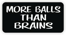 More Balls Than Brains Funny Hard Hat / Helmet Sticker Label Dirt Bike MX BMX