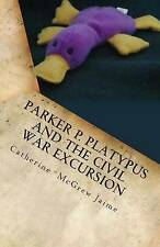 Parker P. Platypus and the Civil War Excursion: Manassas, Gettysburg, and Appoma