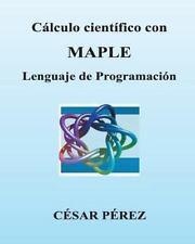 Calculo Cientifico con MAPLE. Lenguaje de Programacion by Cesar Perez (2013,...