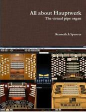 All about Hauptwerk: By Spencer, Kenneth