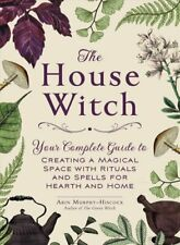 The House Witch Your Complete Guide to Creating a Magical Space... 9781507209462