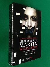George R.R.MARTIN - WILD CARDS L'ORIGINE , 1° Ed Rizzoli HD (2010)