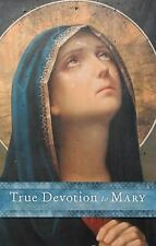 True Devotion to Mary: A Consecration to Jesus Through the Blessed Mother (Hardb