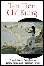 Tan Tien Chi Kung: Foundational Exercises for Empty Force and Perineum Power...