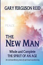 The New Man: Whole and Complete - The Spirit of an Age by Gary Ferguson Reid