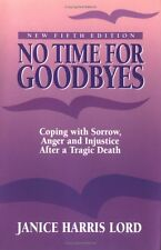 No Time for Goodbyes : Coping With Sorrow, Anger,