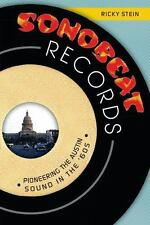 Sonobeat Records : Pioneering the Austin Sound in The '60s by Ricky Stein...