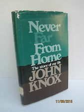 Never Far From Home: The Story of My Life by John Knox