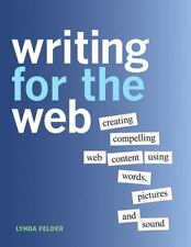 Writing for the Web: Creating Compelling Web Content Using Words, Pictures, an..