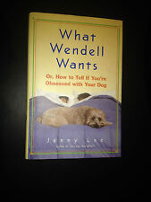 What Wendell Wants : Or, How to Tell If You're Obsessed with Your Dog by...