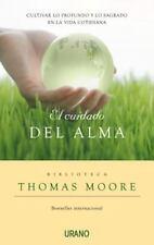 El Cuidado del Alma : Cultivar lo Profundo Y lo Sagrado En la Vida Cotidiana