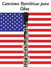 Canciones Patrióticas para Oboe : 10 Canciones de Estados Unidos by Uncle Sam...