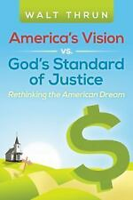 America's Vision vs. God's Standard of Justice : Rethinking the American...
