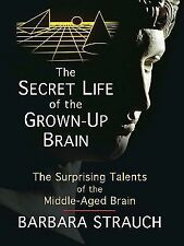 The Secret Life of the Grown-up Brain: The Surprising Talents of the Middle-aged