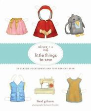 Oliver + S Little Things to Sew: 20 Classic Accessories and Toys for Children b