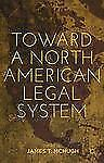 Toward a North American Legal System (2012, Hardcover)