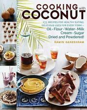 Cooking with Coconut: 125 Recipes for Healthy Eating; Delicious Uses for Every F