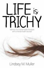 Life Is Trichy: Memoir of a Mental Health Therapist with a Mental Health Disorde