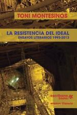 La Resistencia Del Ideal : Ensayos Literarios 1993-2013 by Toni Montesinos...