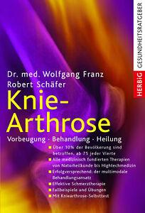 Knie-Arthrose - Vorbeugung - Behandlung - Heilung Wolfgang /Robert Franz