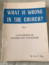 WHAT IS WRONG IN THE CHURCH? VOL 1 by ALEX R. HAY- P/B -  £3.25 UK POST