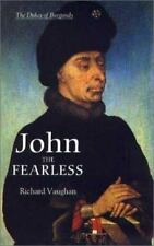 John the Fearless: The Growth of Burgundian Power (History of Valois Burgundy),