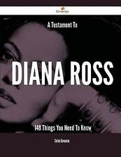 A Testament to Diana Ross - 148 Things You Need to Know by Carlos Cervantes...