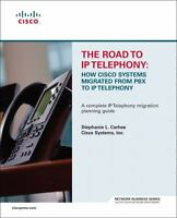 The Road to IP Telephony: How Cisco Systems Migrated from PBX to IP Telephony [p