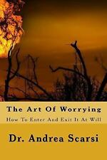 The Art of Worrying : How to Enter and Exit It at Will by Andrea Scarsi...