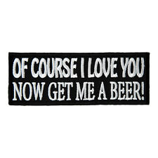 Of Course I Love You Get Me A Beer Patch, Beer Patches