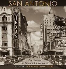 San Antonio Texas : Our Story of 150 Years in the Alamo City Hardcover News 2015