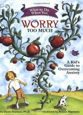 What to Do When You Worry Too Much: A Kid's Guide to Overcoming Anxiety (What...