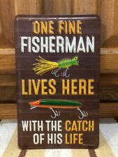 One Fine Fisherman Lives Here With The Catch Of His Life Metal Sign Rod Lure